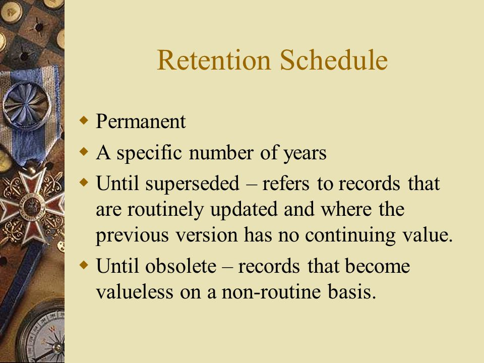 Retention of State Records  The term Retention Period defines the minimum and maximum periods for keeping a record and the term Retention Schedule defines a matrix listing classes of documents and their Retention Period.