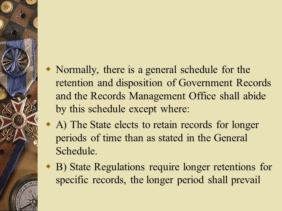 Retention Schedule  Permanent  A specific number of years  Until superseded – refers to records that are routinely updated and where the previous version has no continuing value.