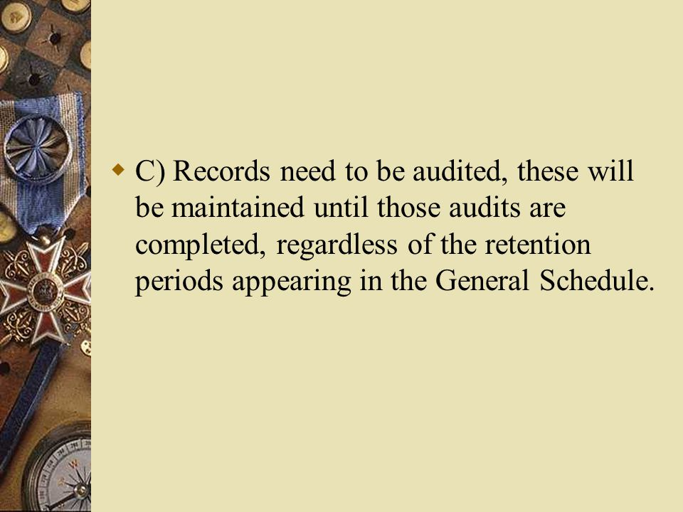  Normally, there is a general schedule for the retention and disposition of Government Records and the Records Management Office shall abide by this schedule except where:  A) The State elects to retain records for longer periods of time than as stated in the General Schedule.