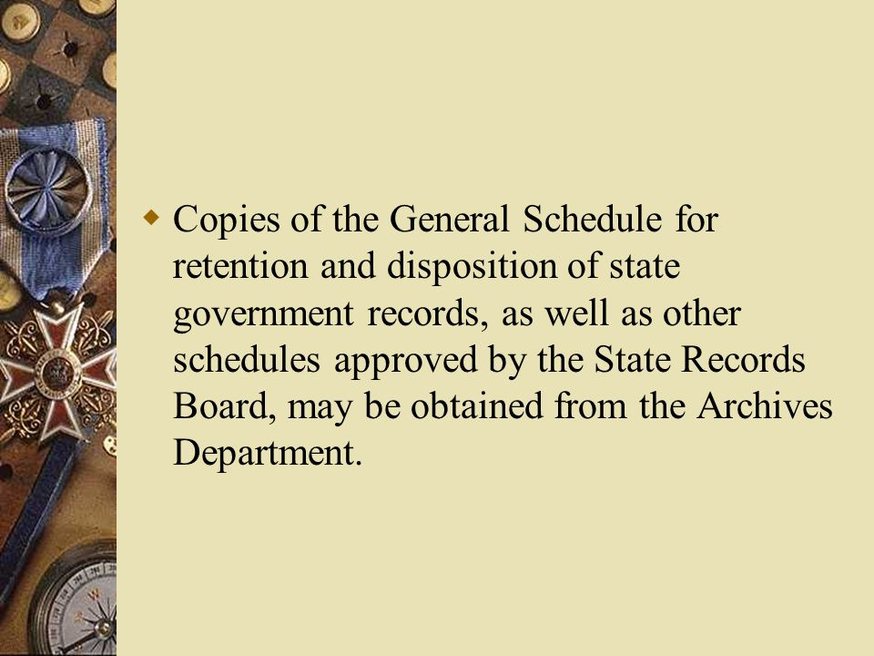 Disposition of State Records.  The disposition of any State Records not included in the General Schedule shall require authorisation by the State Rec