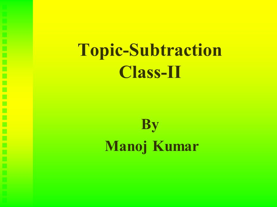 Topic-Subtraction Class-II By Manoj Kumar