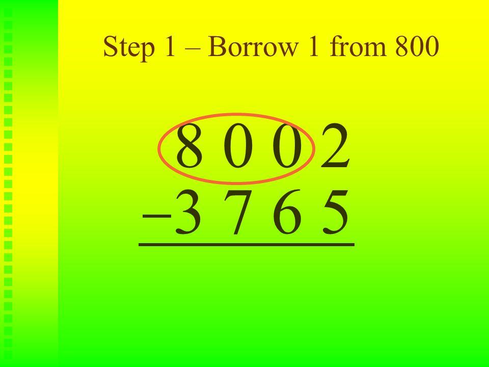 Step 1 – Borrow 1 from 800 8 0 0 2 3 7 6 5