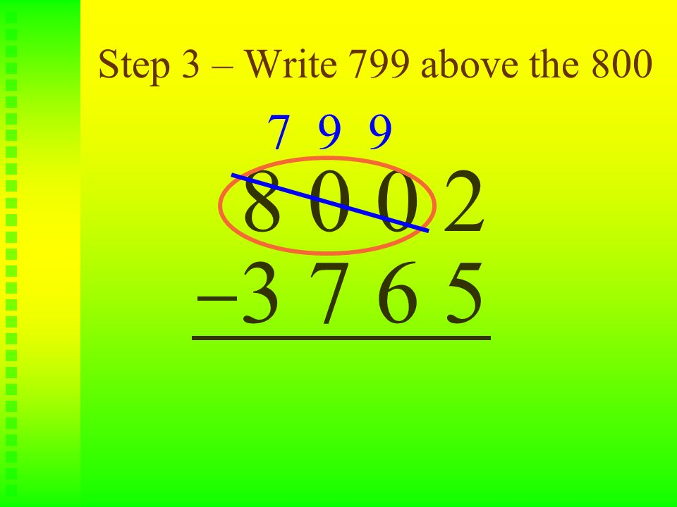 Step 3 – Write 799 above the 800 8 0 0 2 3 7 6 5 7 9 9