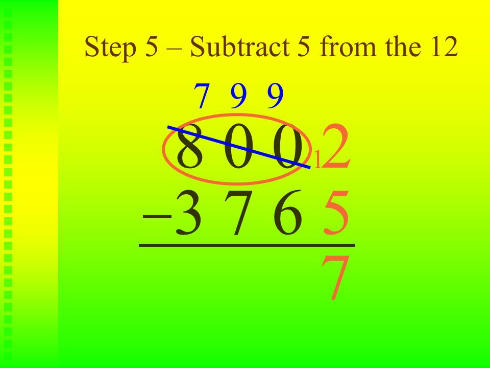 Step 5 – Subtract 5 from the 12 8 0 0 2 3 7 6 5 7 9 9 1 7