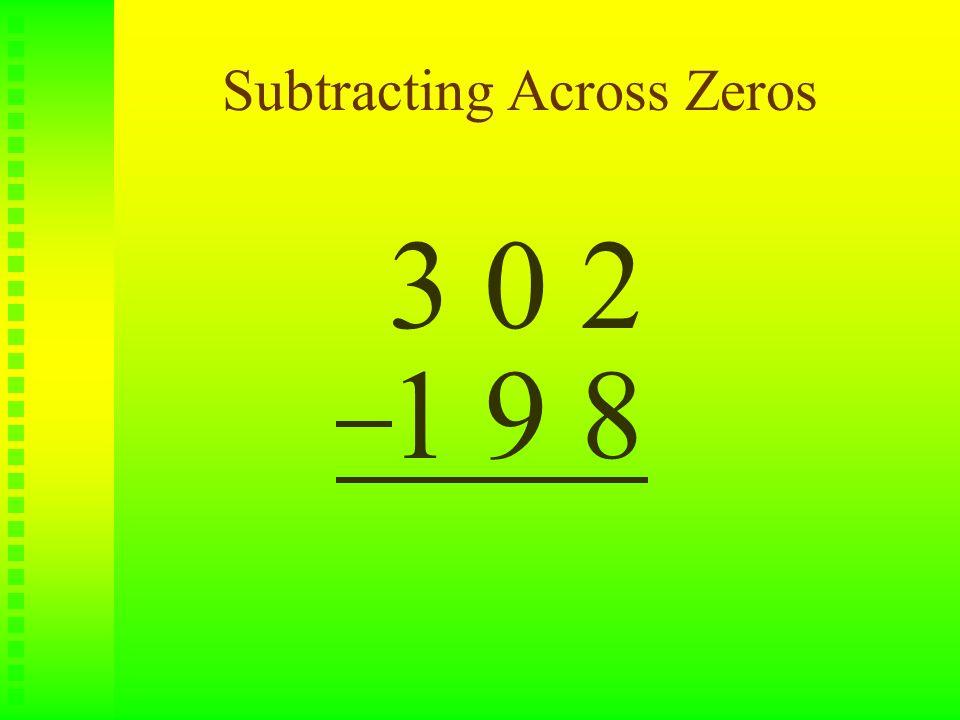 Subtracting Across Zeros 3 0 2 1 9 8
