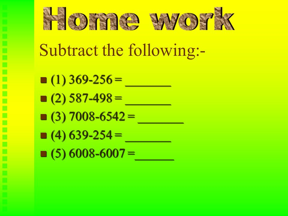 Subtract the following:- (1) 369-256 = _______ (1) 369-256 = _______ (2) 587-498 = _______ (2) 587-498 = _______ (3) 7008-6542 = _______ (3) 7008-6542 = _______ (4) 639-254 = _______ (4) 639-254 = _______ (5) 6008-6007 =______ (5) 6008-6007 =______