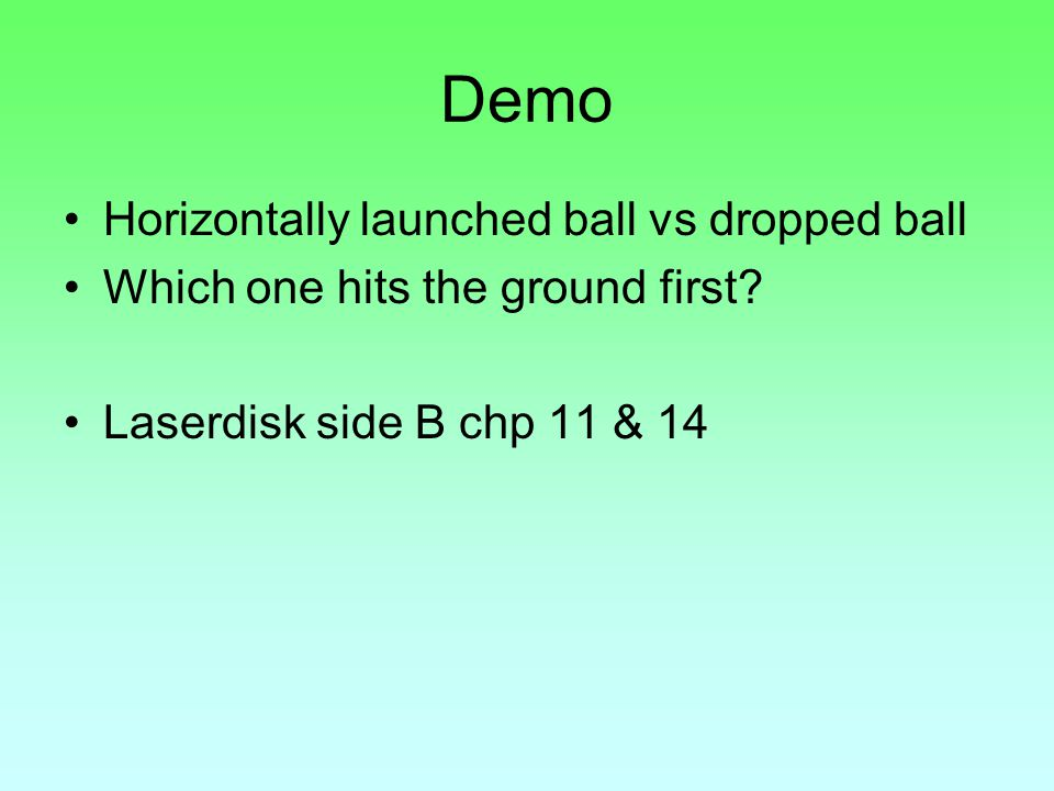 Demo Horizontally launched ball vs dropped ball Which one hits the ground first.