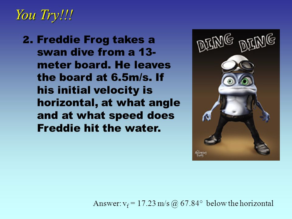 2. Freddie Frog takes a swan dive from a 13- meter board.