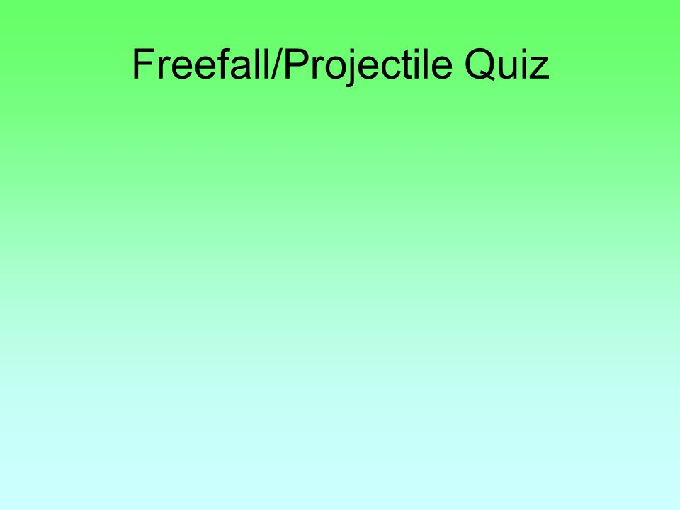 Freefall/Projectile Quiz