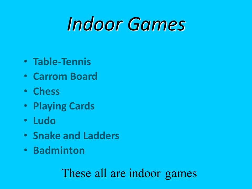 Indoor Games Table-Tennis Carrom Board Chess Playing Cards Ludo Snake and Ladders Badminton These all are indoor games