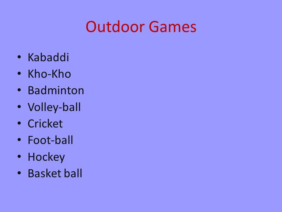 Outdoor Games Kabaddi Kho-Kho Badminton Volley-ball Cricket Foot-ball Hockey Basket ball