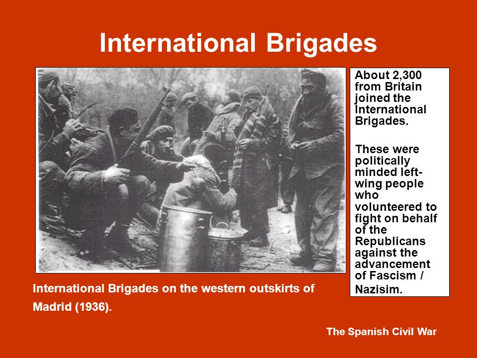 The Spanish Civil War International Brigades International Brigades on the western outskirts of Madrid (1936).