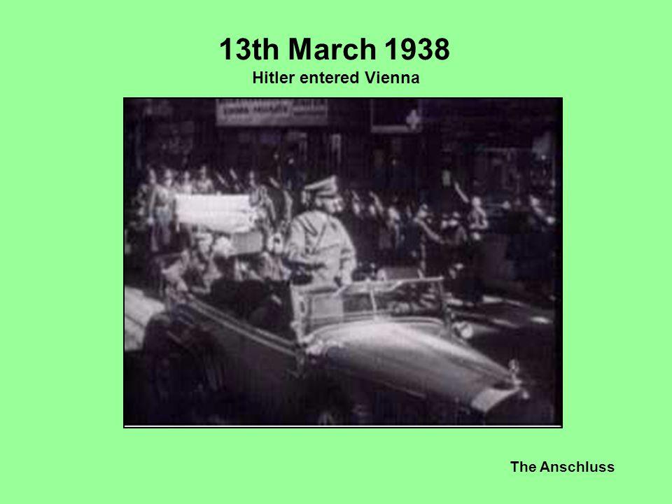 The Anschluss 13th March 1938 Hitler entered Vienna