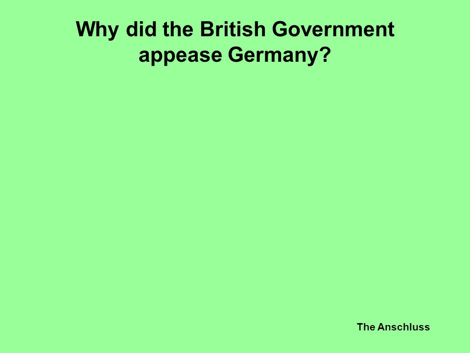 The Anschluss Why did the British Government appease Germany?