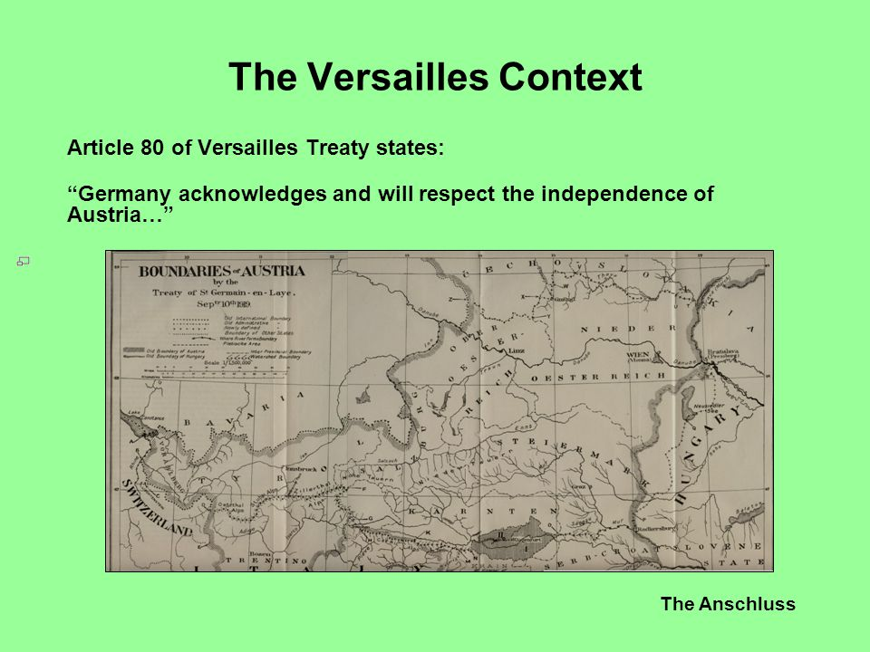 """The Anschluss The Versailles Context Article 80 of Versailles Treaty states: """"Germany acknowledges and will respect the independence of Austria…"""""""