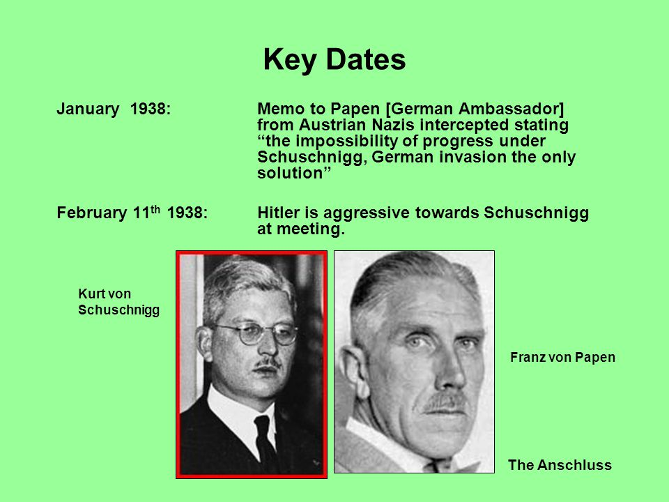 """The Anschluss Key Dates January 1938:Memo to Papen [German Ambassador] from Austrian Nazis intercepted stating """"the impossibility of progress under Sc"""