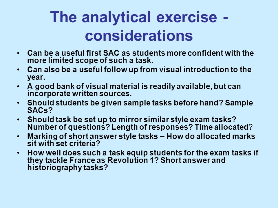 The analytical exercise - considerations Can be a useful first SAC as students more confident with the more limited scope of such a task. Can also be