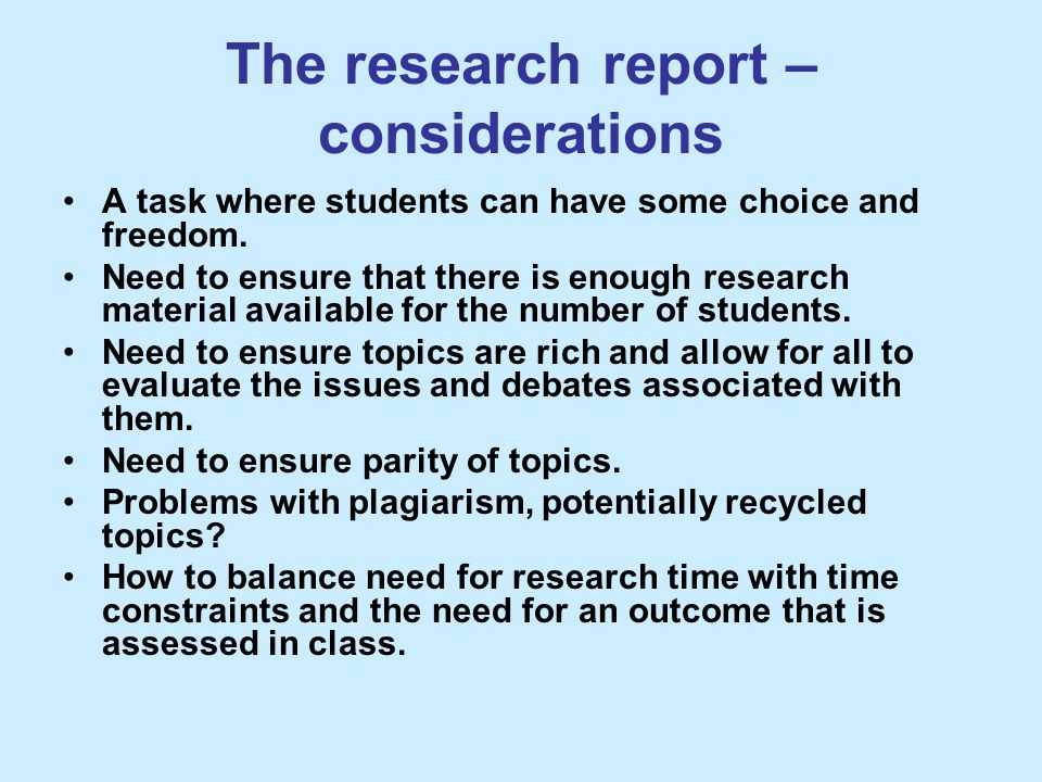 The research report – considerations A task where students can have some choice and freedom. Need to ensure that there is enough research material ava