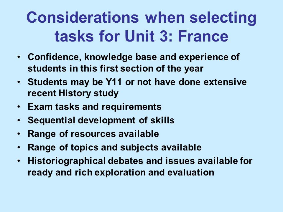 Considerations when selecting tasks for Unit 3: France Confidence, knowledge base and experience of students in this first section of the year Student