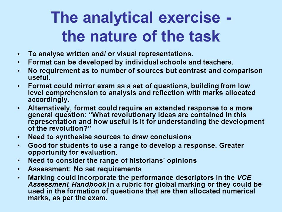 The analytical exercise - the nature of the task To analyse written and/ or visual representations. Format can be developed by individual schools and