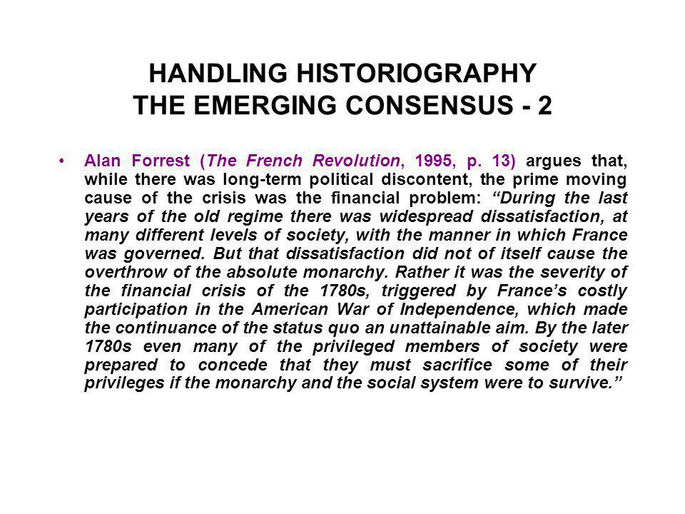 HANDLING HISTORIOGRAPHY THE EMERGING CONSENSUS - 2 Alan Forrest (The French Revolution, 1995, p.