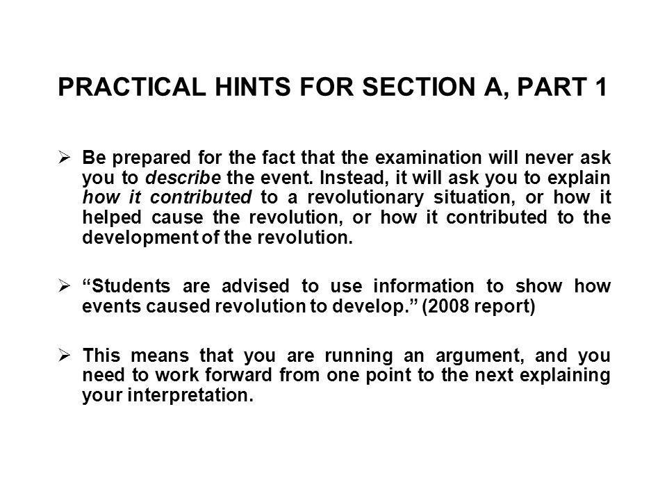 PRACTICAL HINTS FOR SECTION A, PART 1  Be prepared for the fact that the examination will never ask you to describe the event.