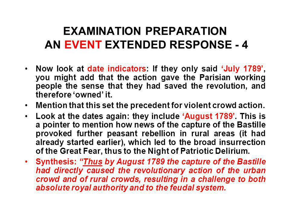 EXAMINATION PREPARATION AN EVENT EXTENDED RESPONSE - 4 Now look at date indicators: If they only said 'July 1789', you might add that the action gave the Parisian working people the sense that they had saved the revolution, and therefore 'owned' it.