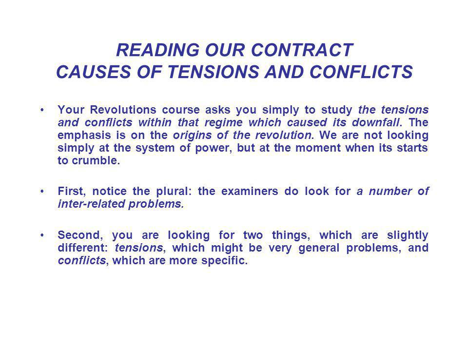 READING OUR CONTRACT CAUSES OF TENSIONS AND CONFLICTS Your Revolutions course asks you simply to study the tensions and conflicts within that regime which caused its downfall.