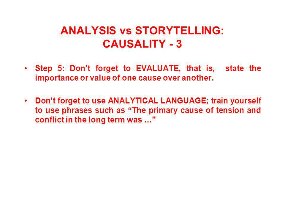 ANALYSIS vs STORYTELLING: CAUSALITY - 3 Step 5: Don't forget to EVALUATE, that is, state the importance or value of one cause over another.