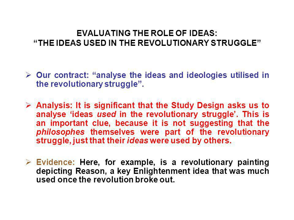 EVALUATING THE ROLE OF IDEAS: THE IDEAS USED IN THE REVOLUTIONARY STRUGGLE  Our contract: analyse the ideas and ideologies utilised in the revolutionary struggle .