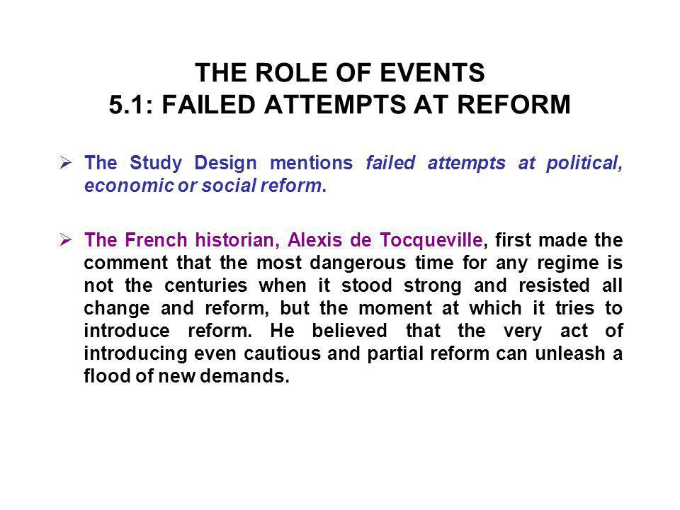 THE ROLE OF EVENTS 5.1: FAILED ATTEMPTS AT REFORM  The Study Design mentions failed attempts at political, economic or social reform.