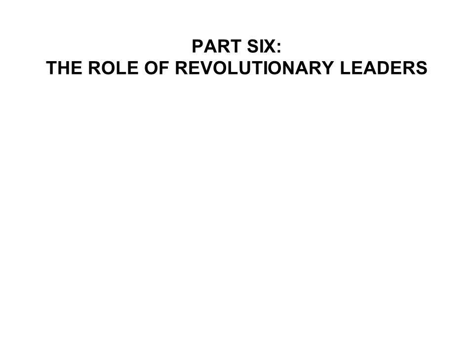 PART SIX: THE ROLE OF REVOLUTIONARY LEADERS