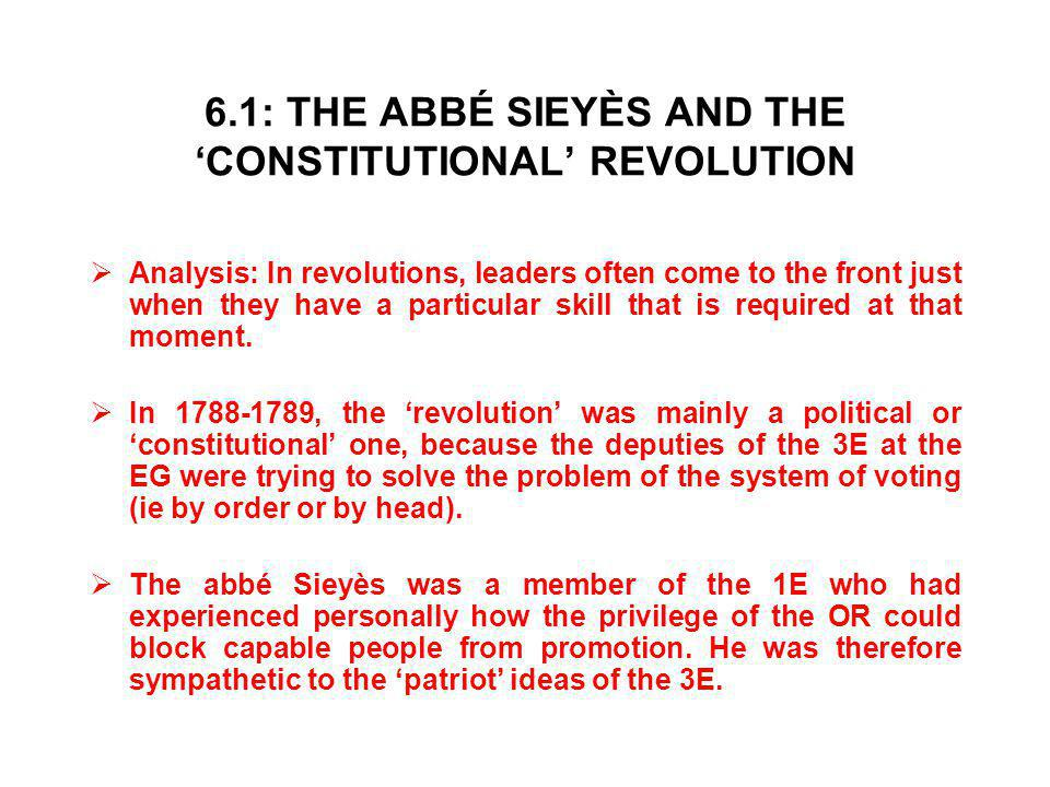 6.1: THE ABBÉ SIEYÈS AND THE 'CONSTITUTIONAL' REVOLUTION  Analysis: In revolutions, leaders often come to the front just when they have a particular skill that is required at that moment.
