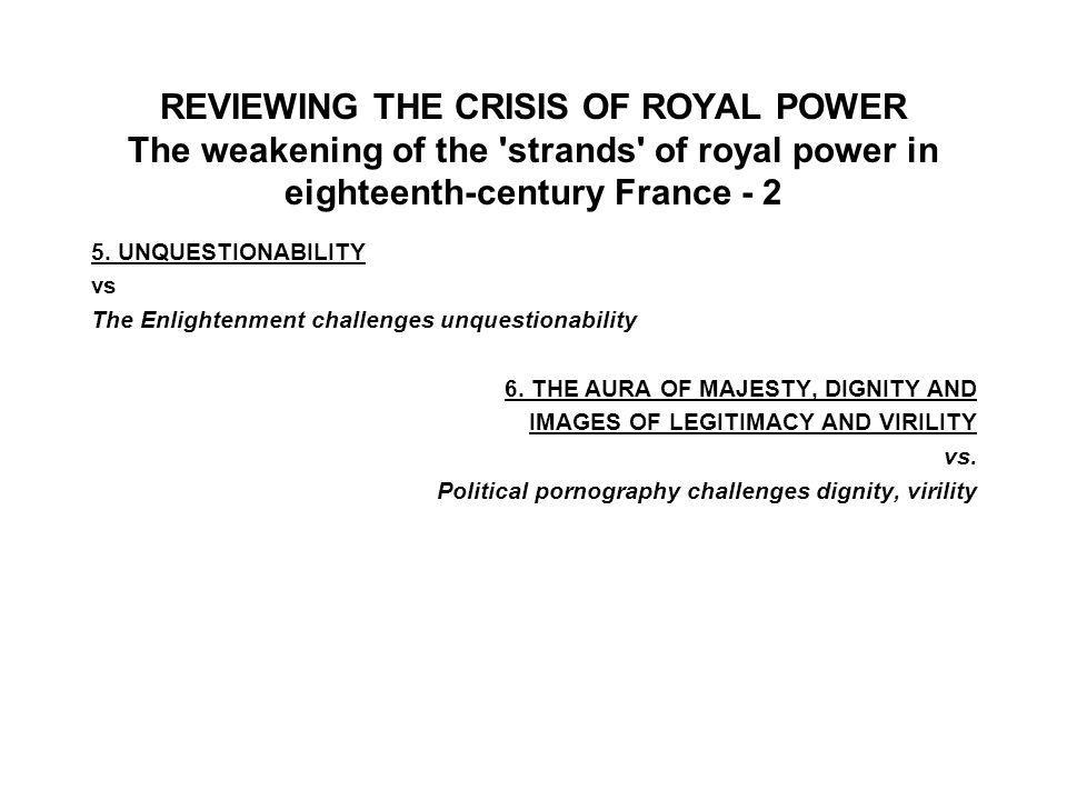 REVIEWING THE CRISIS OF ROYAL POWER The weakening of the strands of royal power in eighteenth-century France - 2 5.