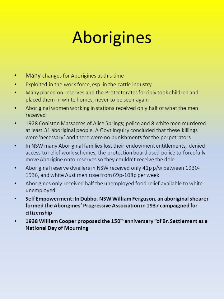 Aborigines Many changes for Aborigines at this time Exploited in the work force, esp.