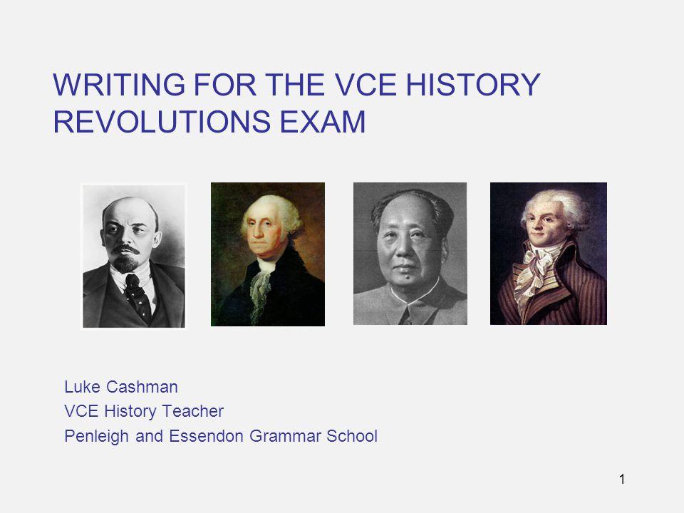 1 WRITING FOR THE VCE HISTORY REVOLUTIONS EXAM Luke Cashman VCE History Teacher Penleigh and Essendon Grammar School