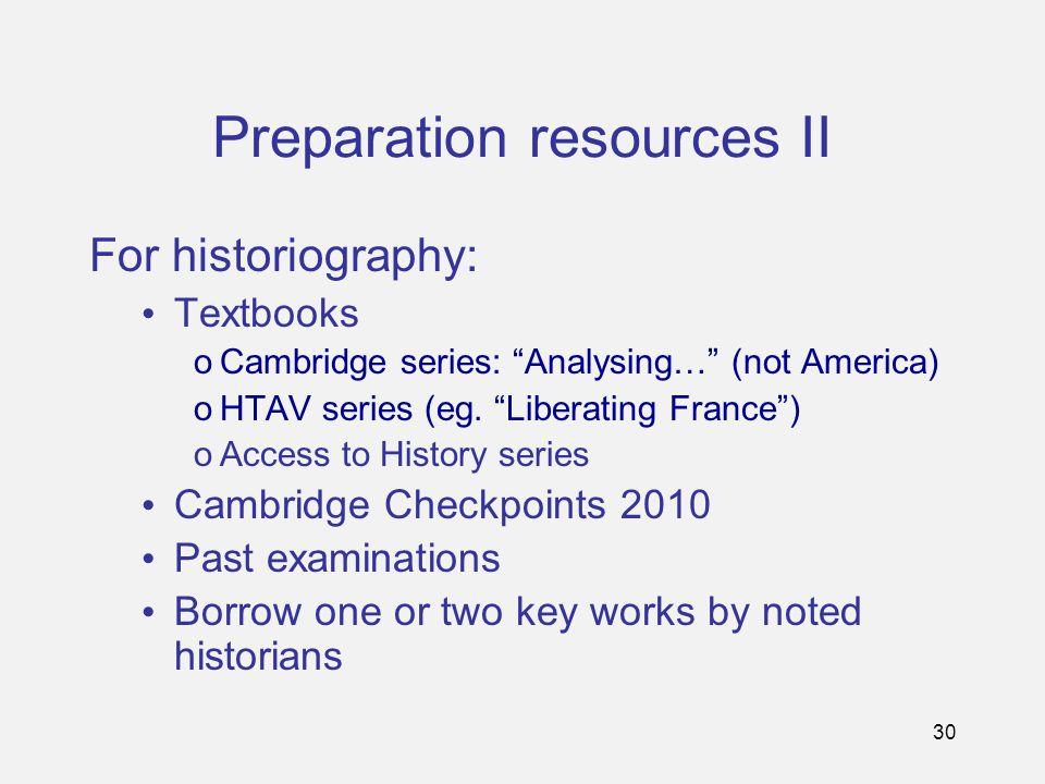 30 Preparation resources II For historiography: Textbooks oCambridge series: Analysing… (not America) oHTAV series (eg.