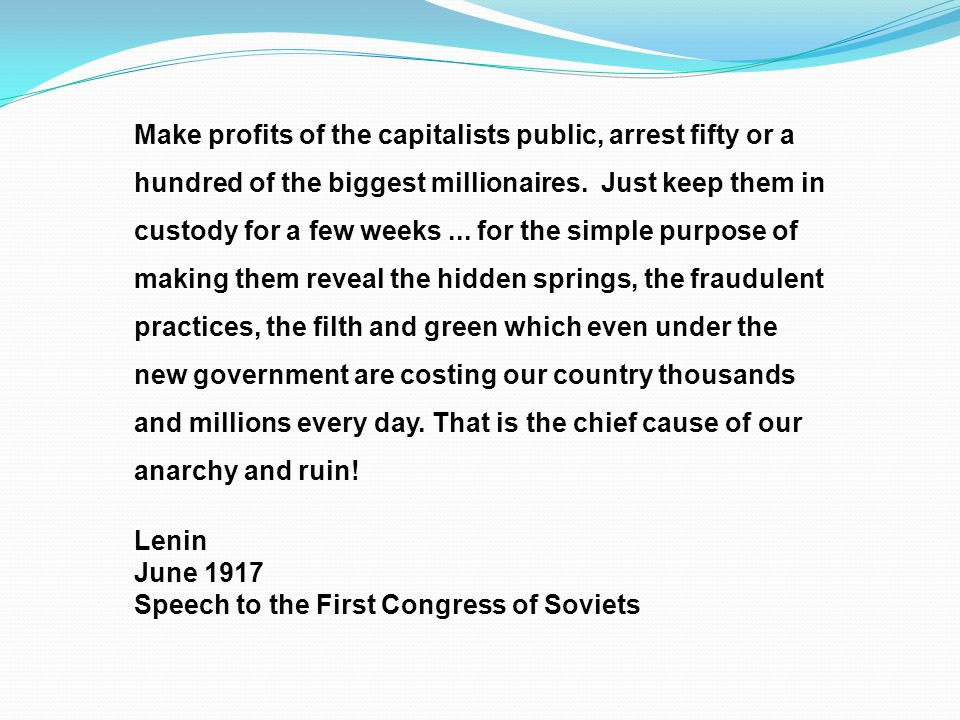 Make profits of the capitalists public, arrest fifty or a hundred of the biggest millionaires.