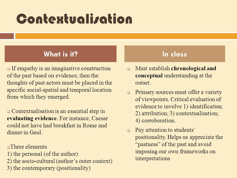 Contextualisation  If empathy is an imaginative construction of the past based on evidence, then the thoughts of past actors must be placed in the sp