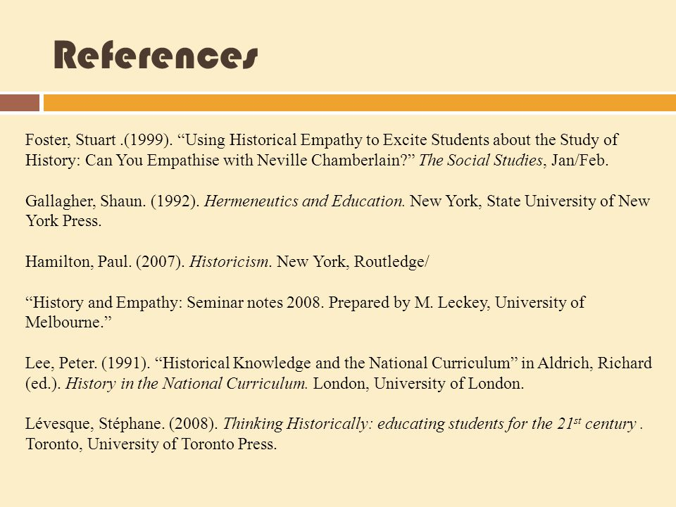 """References Foster, Stuart.(1999). """"Using Historical Empathy to Excite Students about the Study of History: Can You Empathise with Neville Chamberlain?"""