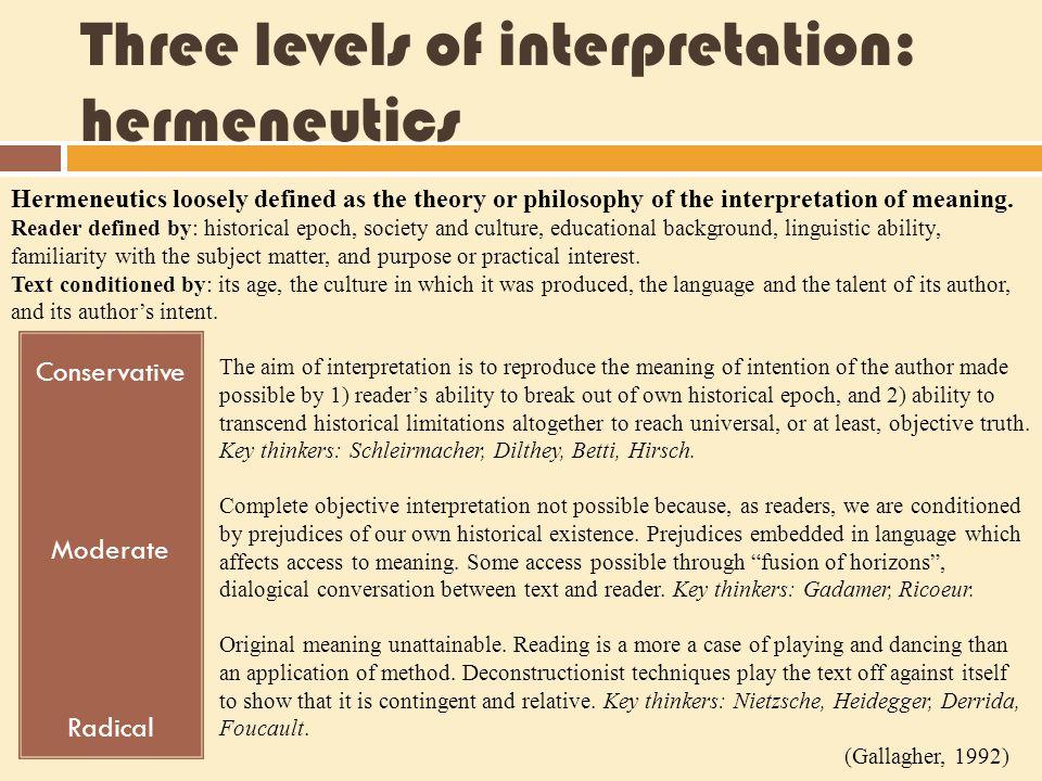 Three levels of interpretation: hermeneutics Conservative Moderate Radical Hermeneutics loosely defined as the theory or philosophy of the interpretat