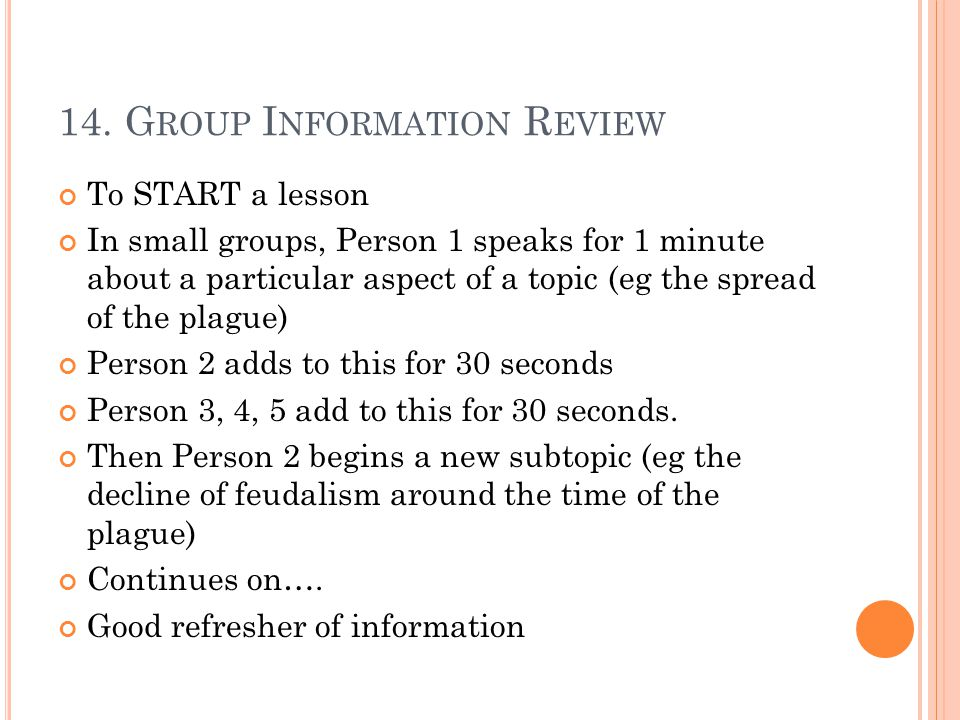 14. G ROUP I NFORMATION R EVIEW To START a lesson In small groups, Person 1 speaks for 1 minute about a particular aspect of a topic (eg the spread of