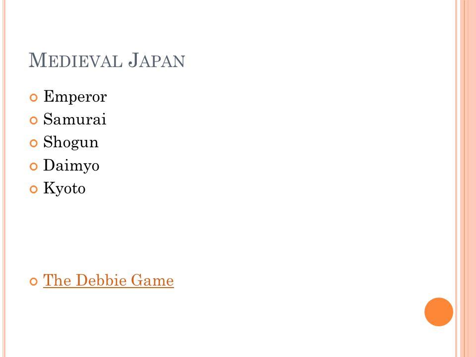 M EDIEVAL J APAN Emperor Samurai Shogun Daimyo Kyoto The Debbie Game