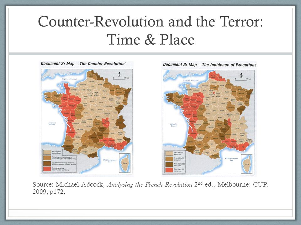 Counter-Revolution and the Terror: Time & Place Source: Michael Adcock, Analysing the French Revolution 2 nd ed., Melbourne: CUP, 2009, p172.