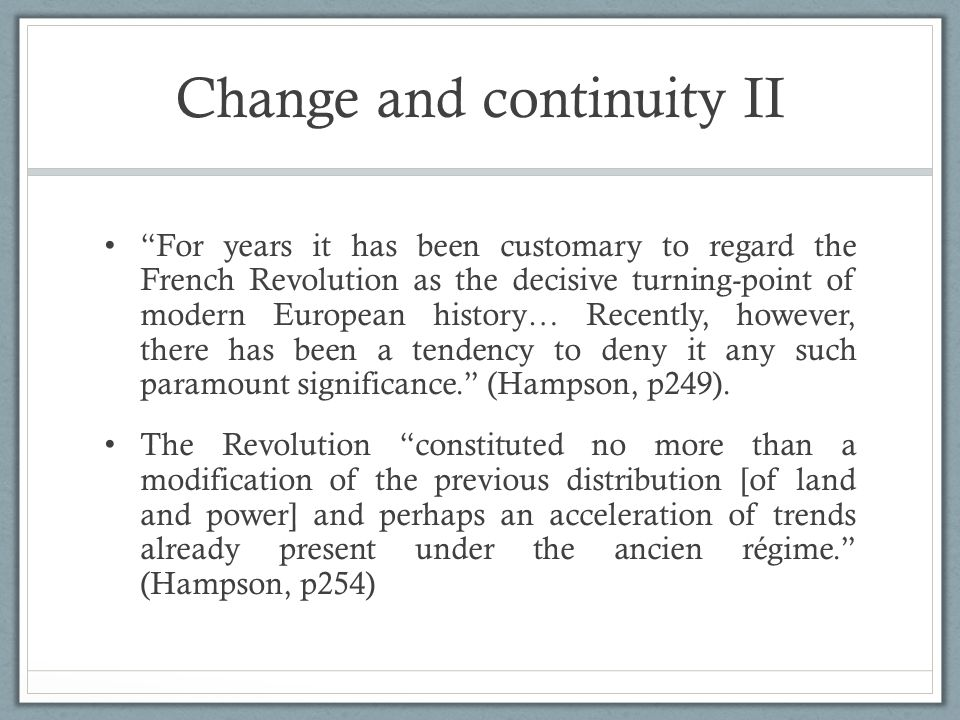 """Change and continuity II """"For years it has been customary to regard the French Revolution as the decisive turning-point of modern European history… Re"""