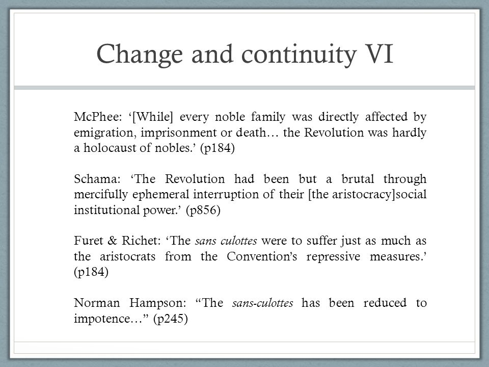 Change and continuity VI McPhee: '[While] every noble family was directly affected by emigration, imprisonment or death… the Revolution was hardly a h