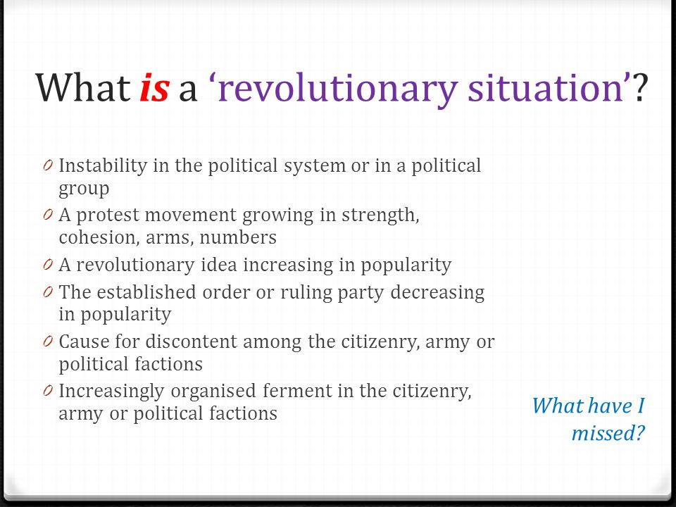 What is a 'revolutionary situation'? 0 Instability in the political system or in a political group 0 A protest movement growing in strength, cohesion,
