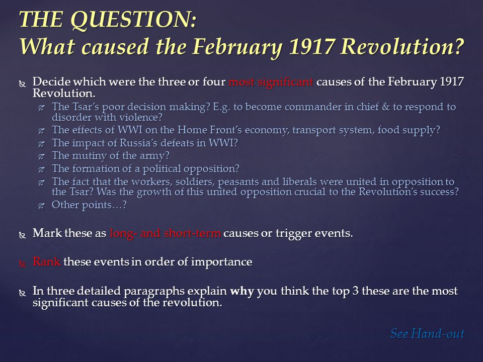 THE QUESTION: What caused the February 1917 Revolution?  Decide which were the three or four most significant causes of the February 1917 Revolution.