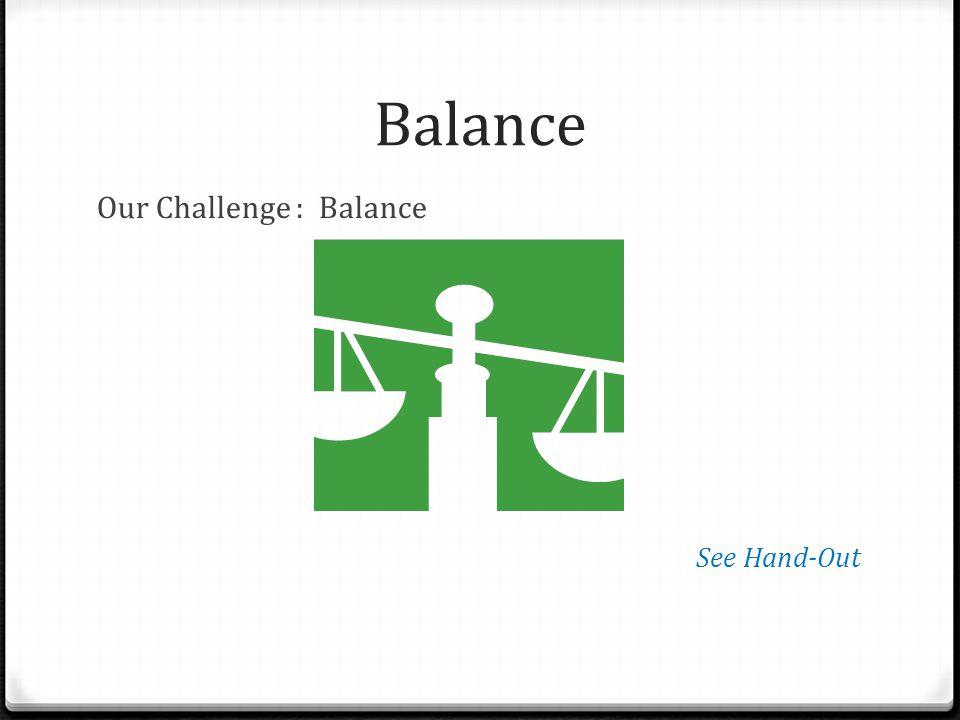 Balance Our Challenge : Balance See Hand-Out