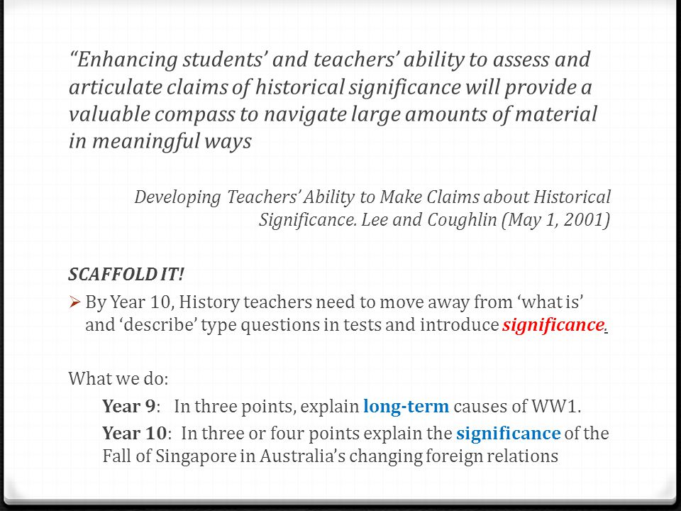 """Enhancing students' and teachers' ability to assess and articulate claims of historical significance will provide a valuable compass to navigate larg"